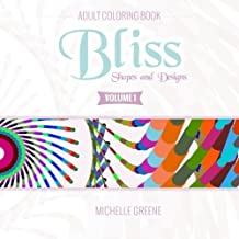 Adult Coloring Book - Bliss: Shapes and Designs by Michelle Greene (2015-08-24)