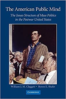 The American Public Mind: The Issues Structure of Mass Politics in the Postwar United States by William J. M. Claggett (2010-05-17)