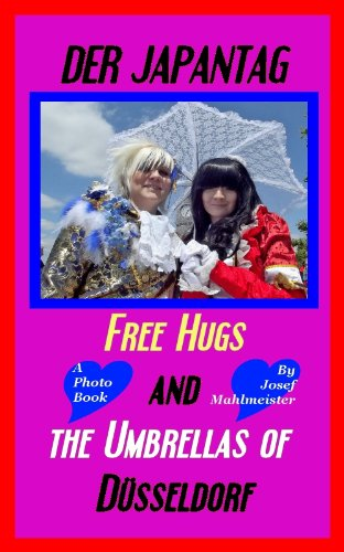 Der Japantag - Free Hugs and The Umbrellas of Düsseldorf (German Edition)
