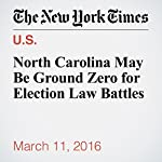 North Carolina May Be Ground Zero for Election Law Battles | Richard Fausset