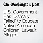 U.S. Government Has 'Dismally Failed' to Educate Native American Children, Lawsuit Alleges | Emma Brown