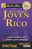Retirate Joven y Rico: Como Volverse Rico Pronto y Para SiempreRetírate joven y rico (Padre Rico / Rich Dad)