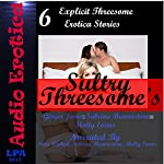 Sultry Threesome's:  6 Explicit Threesome Erotica Stories | Sabrina Brownstone,Molly Evans,Ginger James