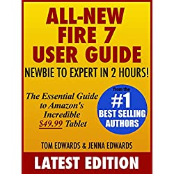 All-New Fire 7 User Guide: Newbie to Expert in 2 Hours: The Essential Guide to Amazon's Incredible $49.99 Tablet