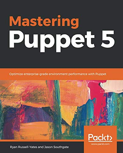 Mastering Puppet 5: Optimize enterprise-grade environment performance with Puppet