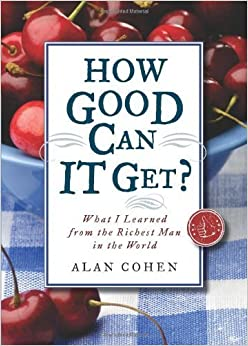 How Good Can It Get?: What I Learned from the Richest Man in the World May 1, 2011
