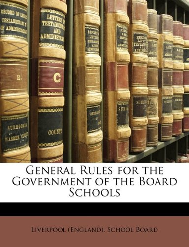 Read Online General Rules for the Government of the Board Schools ebook