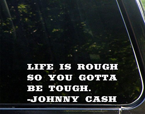 Life Is Rough So You Gotta Be Tough. - Johnny Cash - 8 3/4