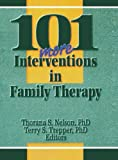 101 More Interventions in Family Therapy, Thorana S Nelson, Terry S Trepper, 0789005700