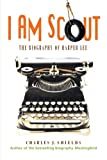 Product picture for I Am Scout: The Biography of Harper Lee by Charles J. Shields