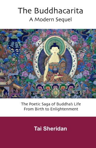 The Buddhacarita: A Modern Sequel: The Poetic Saga of Buddha's Life from Birth to Enlightenment