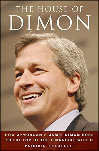 The House of Dimon: How JPMorgan's Jamie Dimon Rose to the Top of the Financial World - Jamie Rose