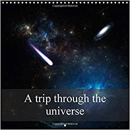 A Trip Through the Universe 2018: Pictures from the Universe. (Calvendo Nature)