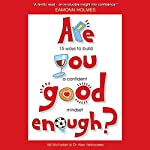 Are You Good Enough?: 15 Ways to Build a Confident Mindset | Bill McFarlan,Alex Yellowlees