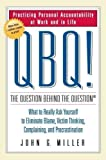 QBQ! The Question Behind the Question: Practicing Personal Accountability at Work and in Life by John G. Miller (Sep 13 2004)