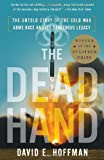 Book cover for The Dead Hand: The Untold Story of the Cold War Arms Race and Its Dangerous Legacy