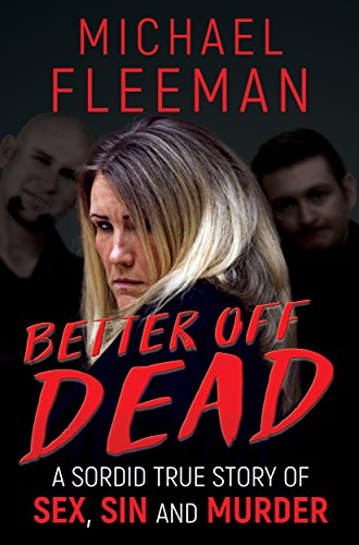 A frustrated, unhappy wife. Her much younger, attentive lover. A husband who degrades and ignores her… Save 86% on a sordid true crime story of sex, sin and murder!  Better Off Dead by Michael Fleeman