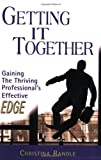 Getting it Together : Gaining the Thriving Professional's Effective Edge, Randle, Christina, 097881374X