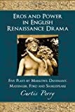 Eros and Power in English Renaissance Drama, Curtis Perry, 0786431652