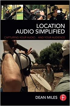 Location Audio Simplified: Capturing Your Audio . . . And Your Audience por Dean Miles epub