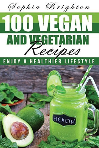 100 Vegan and Vegetarian Recipes: Enjoy a Healthier Lifestyle (Vegan Food Recipes,Vegan Party Food,Vegan Food Blog,Easy Vegan Recipes,) by Sophia Brighton (Brighton Party City)