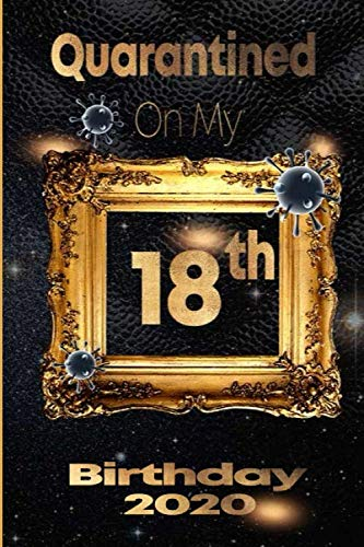 Quarantined On My 18th Birthday 2020 18years Old 18th Birthday Notebook Gift Ideas For Daughters Son And Niece Unique Bday Presents Journal Dairy Funny Birthday Gifts Birthdays Quarantine 9798655555778 Amazon Com Books
