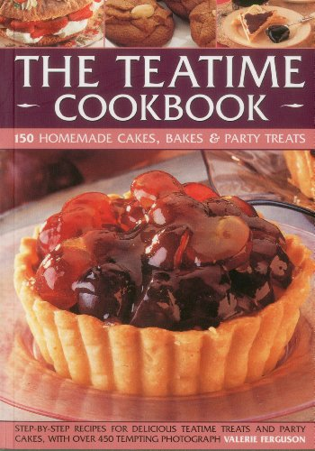 The Teatime Cookbook - 150 Homemade Cakes, Bakes & Party Treats: Delectable recipes for afternoon teas and party cakes, shown in 450 step-by-step photographs (Best Tea Party Recipes)