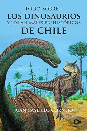 Descargar Libro Todo Sobre Los Dinosaurios Y Los Animales Prehistóricos De Chile Juan Castillo Cornejo