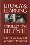 Liturgy and Learning Through the Life Cycle, John H. Westerhoff and William H. Willimon, 0816404712