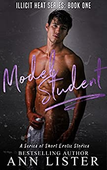 Model Student (Illicit Heat Book 1) by [Lister, Ann]