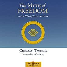 The Myth of Freedom and the Way of Meditation Audiobook by Chögyam Trungpa, Pema Chödrön (foreword), John Baker (editor), Marvin Casper Narrated by Roger Clark