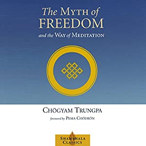 The Myth of Freedom and the Way of Meditation Audiobook
