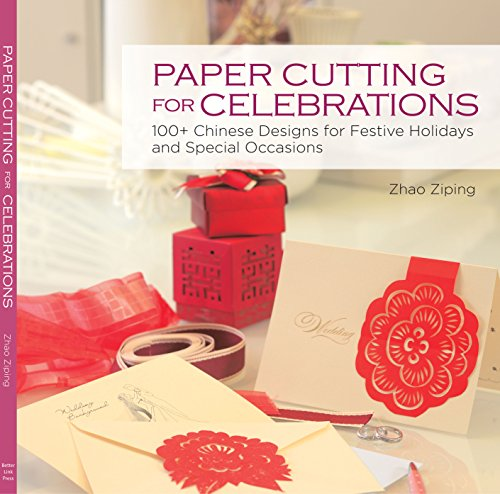 (Paper Cutting for Celebrations: 100+ Chinese Designs for Festive Holidays and Special Occasions)