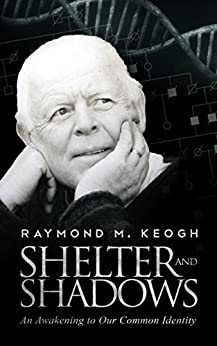 Shelter and Shadows: An Awakening to Our Common Identity by [Keogh, Raymond M.]