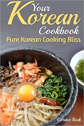 Buy your korean cookbook pure korean cooking bliss korean food buy your korean cookbook pure korean cooking bliss korean food recipes book online at low prices in india your korean cookbook pure korean cooking forumfinder Image collections