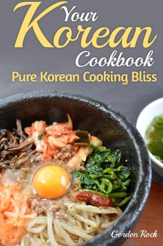 Your Korean Cookbook: Pure Korean Cooking Bliss (Korean Food & Recipes)