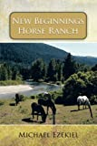 New Beginnings Horse Ranch, Michael Ezekiel, 1468575929