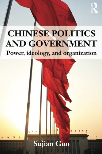 Chinese Politics and Government: Power, Ideology and Organization (Chinese Politics And Government Power Ideology And Organization)