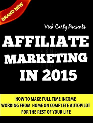 AFFILIATE MARKETING 2015: Learn How To Make Money Working From Home On Complete Autopilot -   Completely Newbie Friendly! (Affiliate Marketing, Email Marketing, ... Building, List Building, Work From Home)