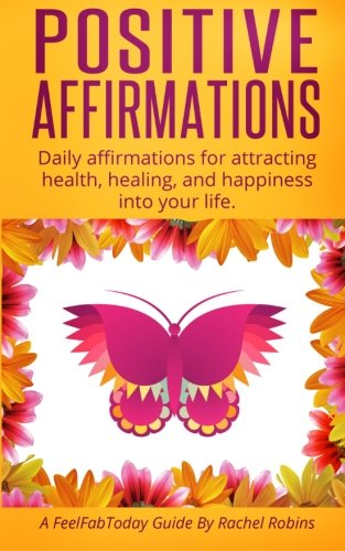 Positive Affirmations: Daily affirmations for attracting  health, healing, & happiness into your life.