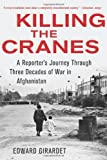 img - for Killing the Cranes: A Reporter's Journey through Three Decades of War in Afghanistan by Edward Girardet (2012-08-08) book / textbook / text book