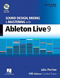 Sound Design, Mixing and Mastering with Ableton Live 9 (Quick Pro Guides)