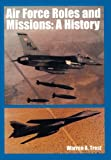 Air Force Roles and Mission, Warren A. Trest and U. S. Office of Air Force History, 1782664912