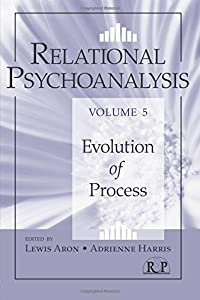 Relational Psychoanalysis, Volume 5: Evolution of Process (Relational Perspectives Book Series)