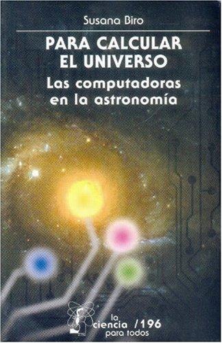 PARA CALCULAR EL UNIVERSO / Las computadoras en la astronomía