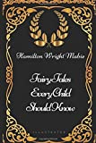 Fairy Tales Every Child Should Know: By Hamilton Wright Mabie - Illustrated
