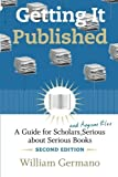 Getting It Published, 2nd Edition: A Guide for Scholars and Anyone Else Serious about Serious Books (Chicago Guides to Writing, Editing, and Publishing)