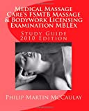 Medical Massage Care's FSMTB Massage and Bodywork Licensing Examination MBLEx Study Guide, Philip Martin McCaulay, 1449505996