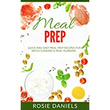 Meal Prep: Quick and Easy Meal Prep Recipes for Batch Cooking & Meal Planning (Meal Prep Recipe Book for Weight Loss 1)