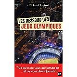 Les dessous des Jeux olympiques: Ce qu'ils ne vous ont jamais dit... et ne vous diront jamais ! (French Edition)